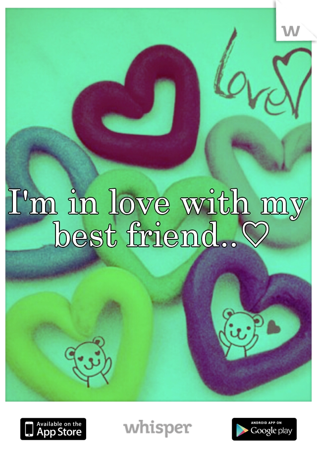 I'm in love with my best friend..♡