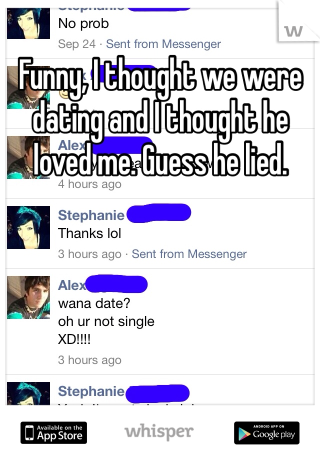 Funny, I thought we were dating and I thought he loved me. Guess he lied.