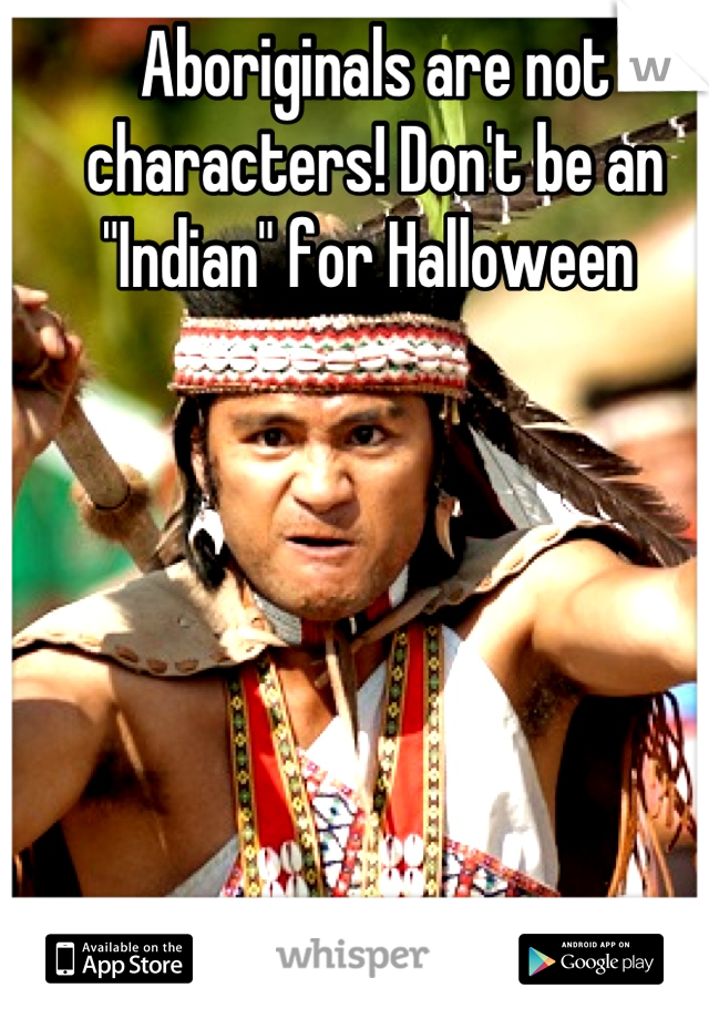 "Aboriginals are not characters! Don't be an ""Indian"" for Halloween"