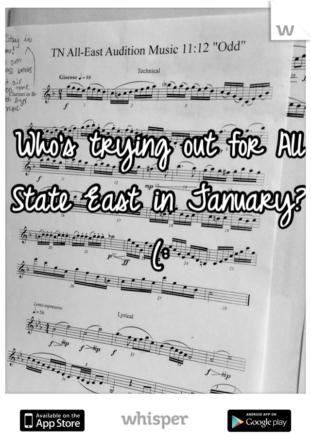 Who's trying out for All State East in January?(: