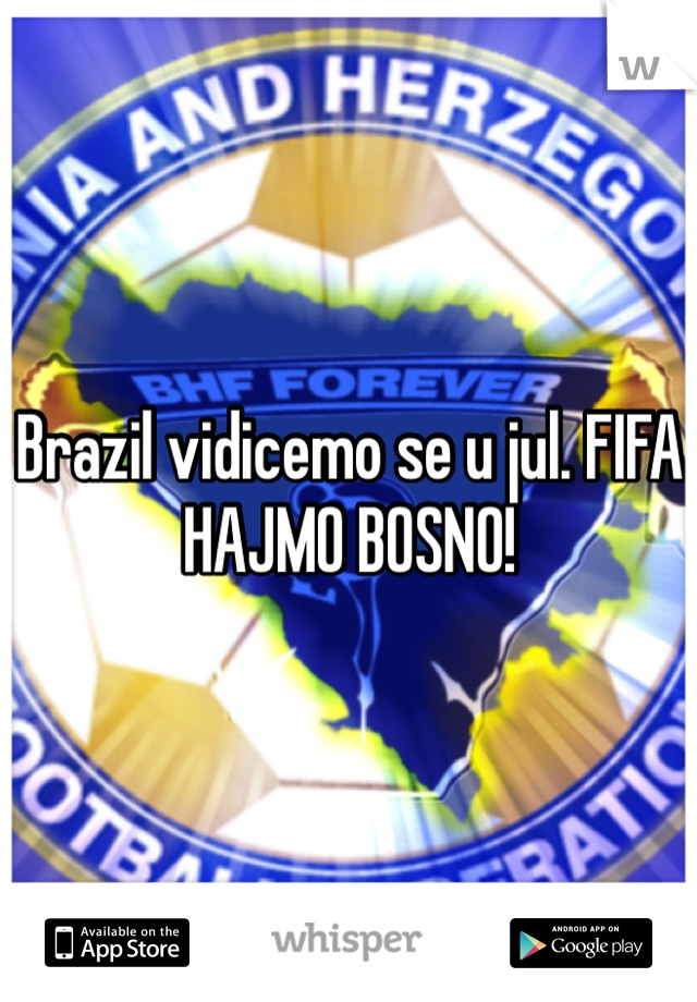 Brazil vidicemo se u jul. FIFA HAJMO BOSNO!