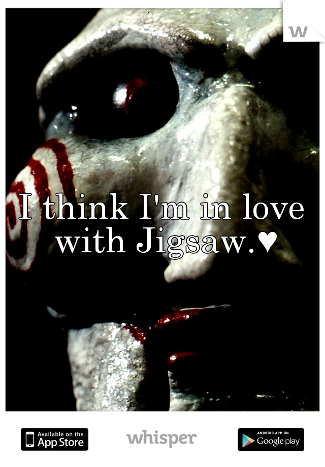 I think I'm in love with Jigsaw.♥
