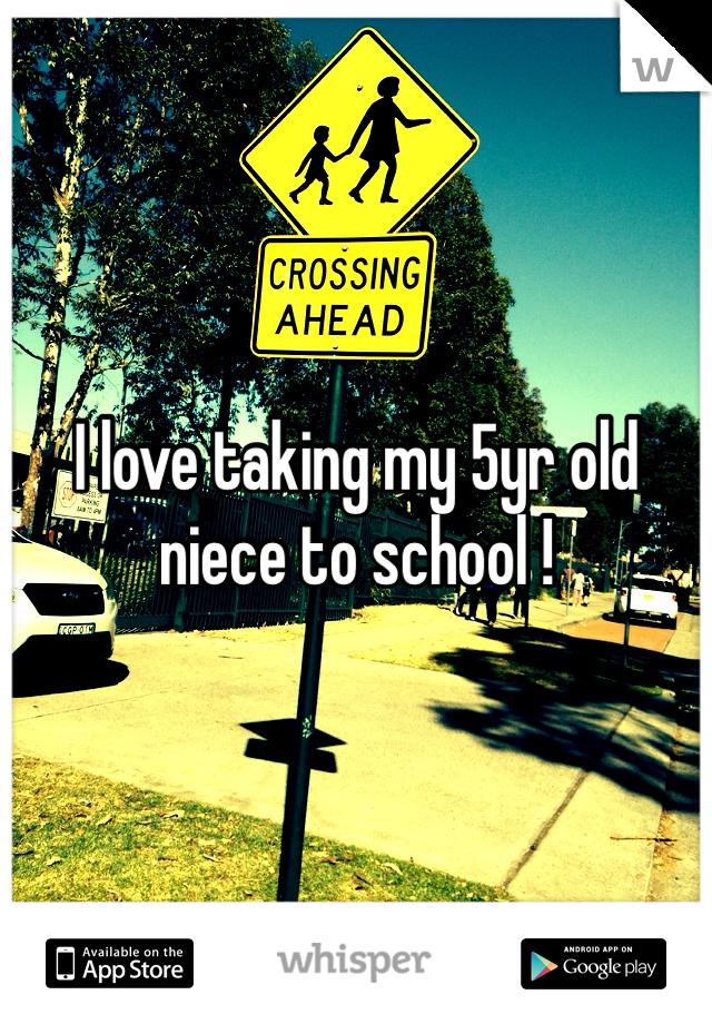 I love taking my 5yr old niece to school !