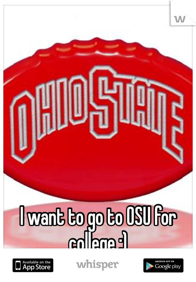 I want to go to OSU for college :)