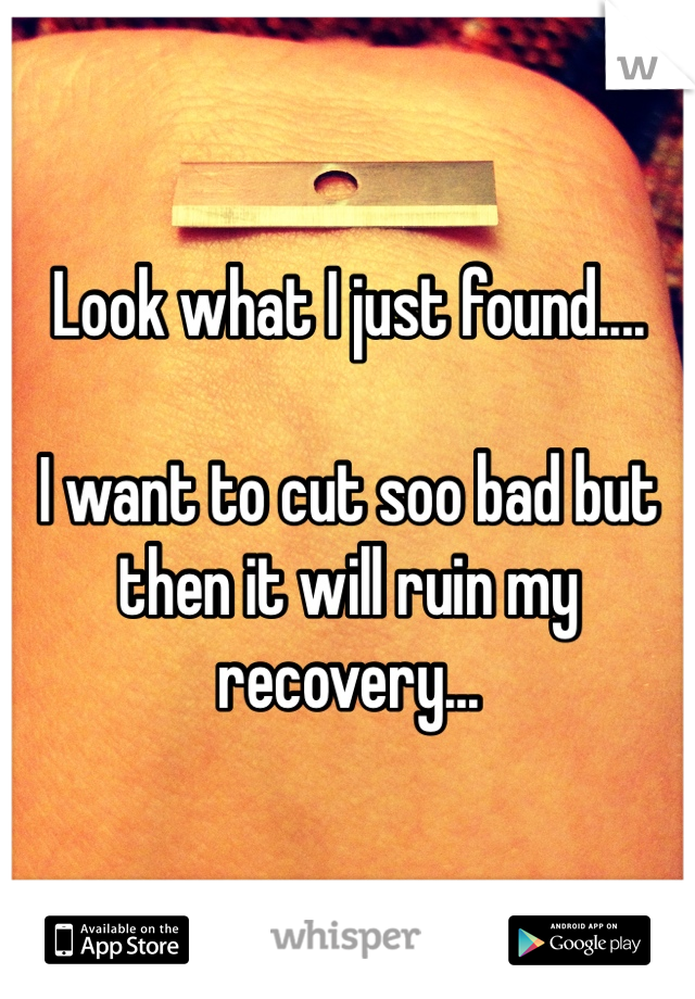Look what I just found....  I want to cut soo bad but then it will ruin my recovery...