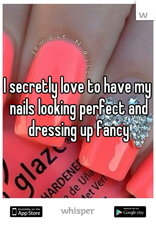 I secretly love to have my nails looking perfect and dressing up fancy