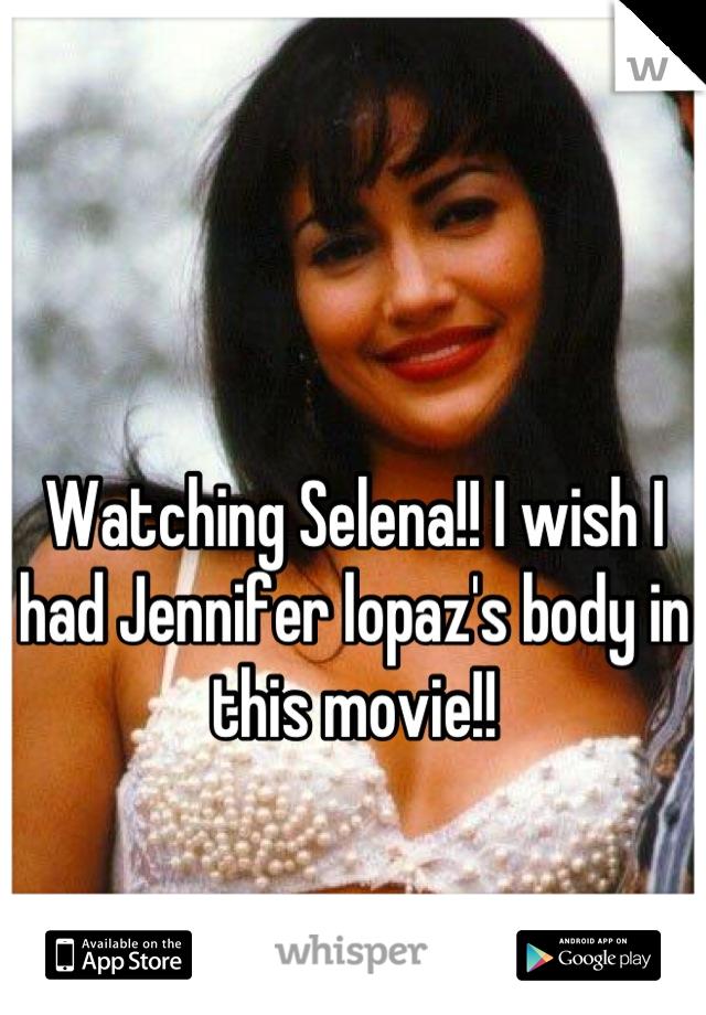 Watching Selena!! I wish I had Jennifer lopaz's body in this movie!!