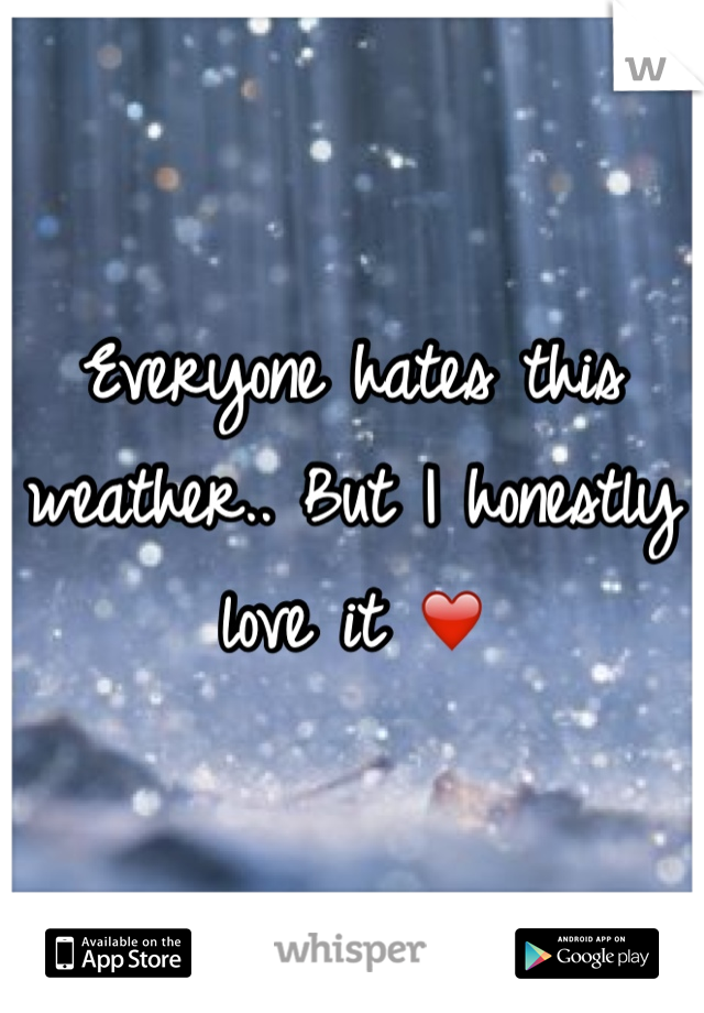 Everyone hates this weather.. But I honestly love it ❤️