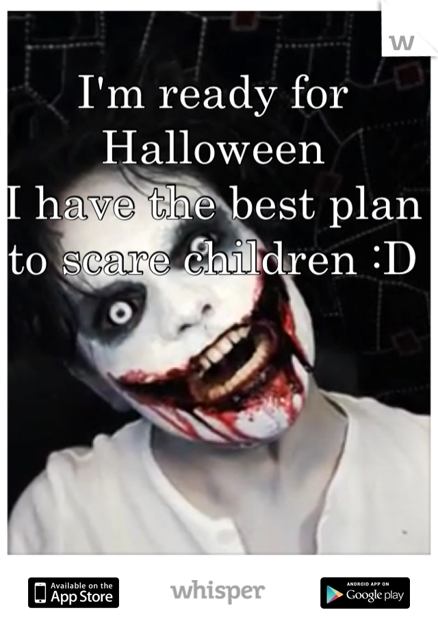 I'm ready for Halloween I have the best plan to scare children :D