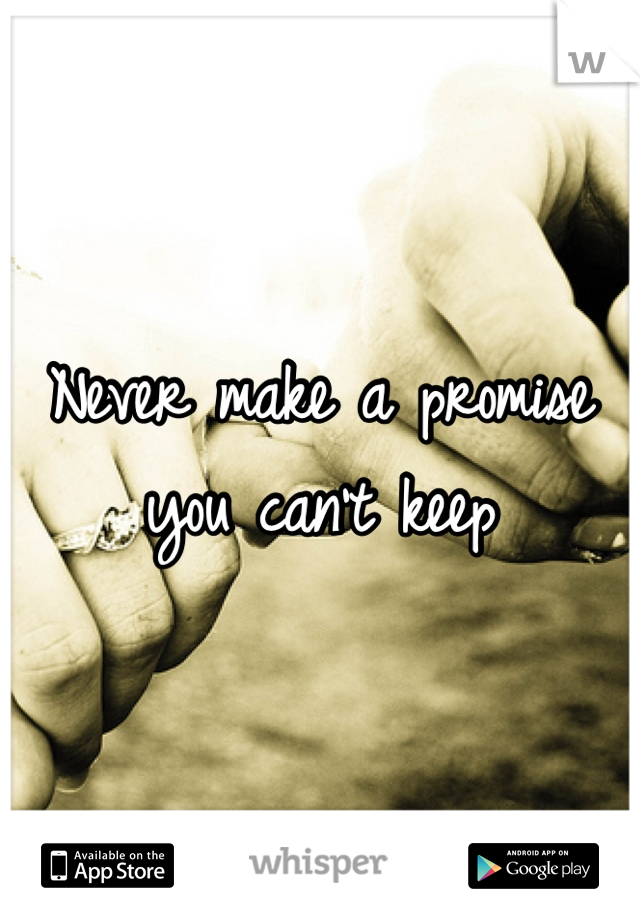 Never make a promise you can't keep
