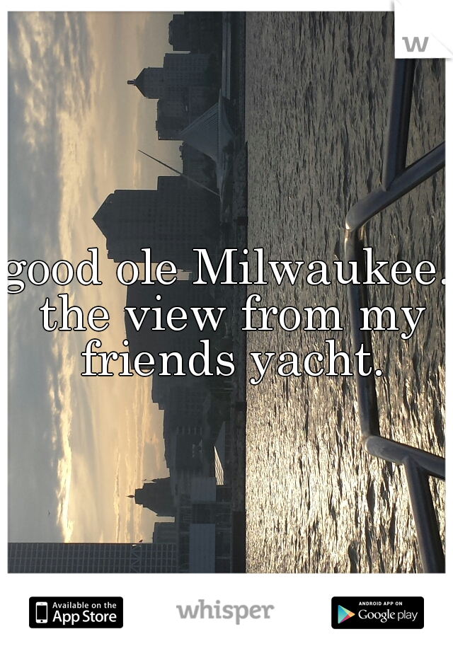 good ole Milwaukee. the view from my friends yacht.