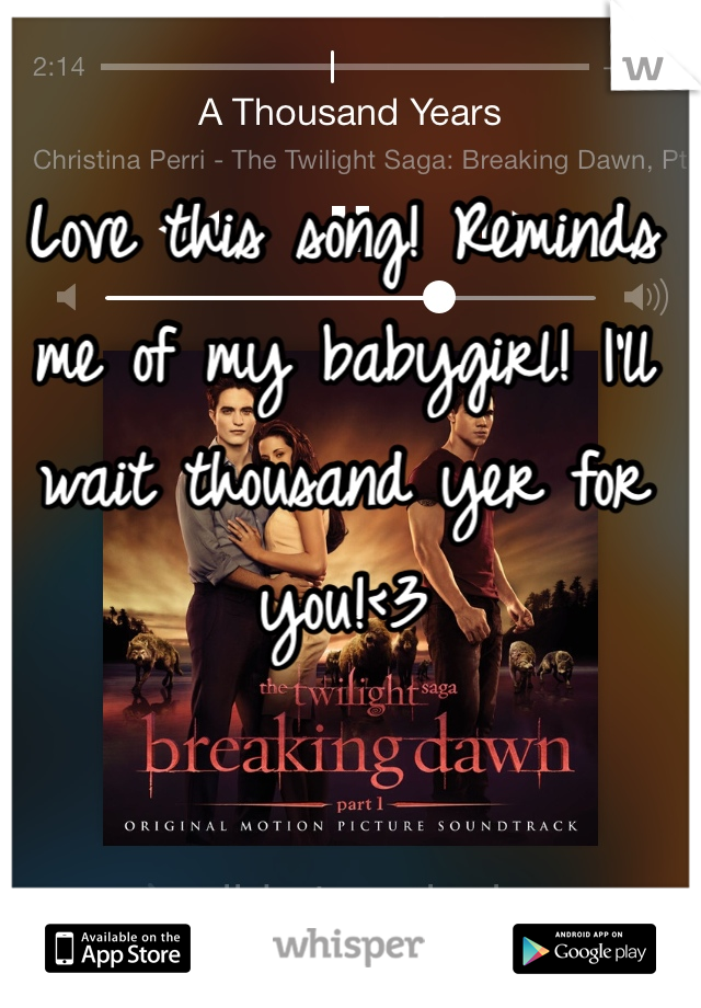 Love this song! Reminds me of my babygirl! I'll wait thousand yer for you!<3
