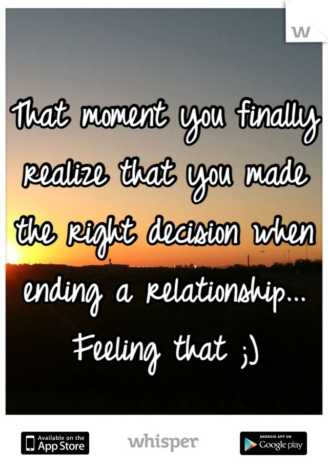 That moment you finally realize that you made the right decision when ending a relationship... Feeling that ;)