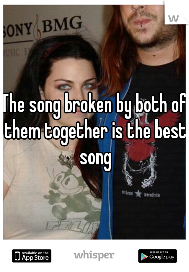 The song broken by both of them together is the best song
