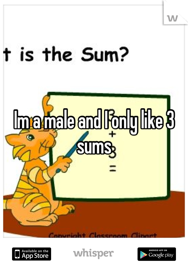 Im a male and I only like 3 sums