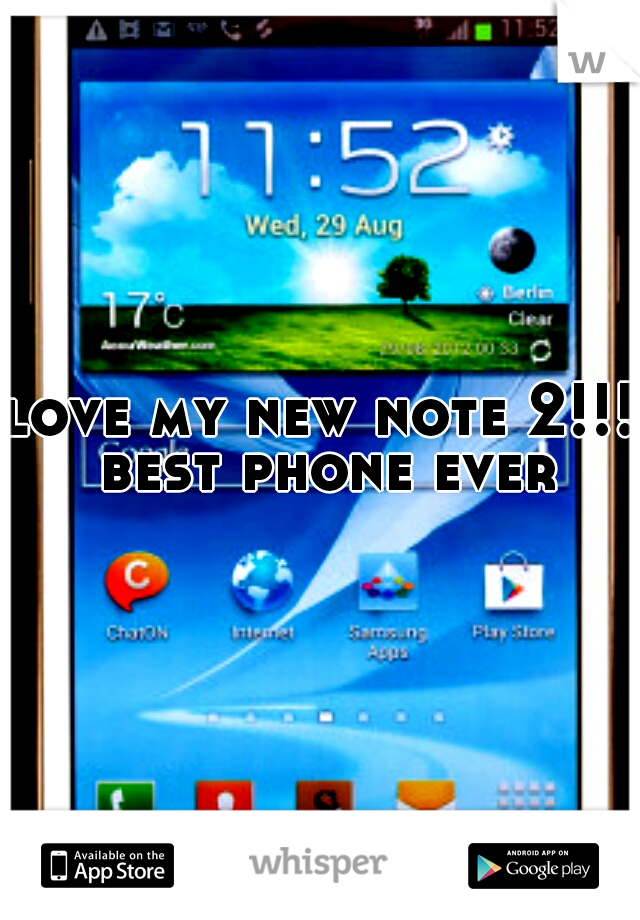 love my new note 2!!! best phone ever