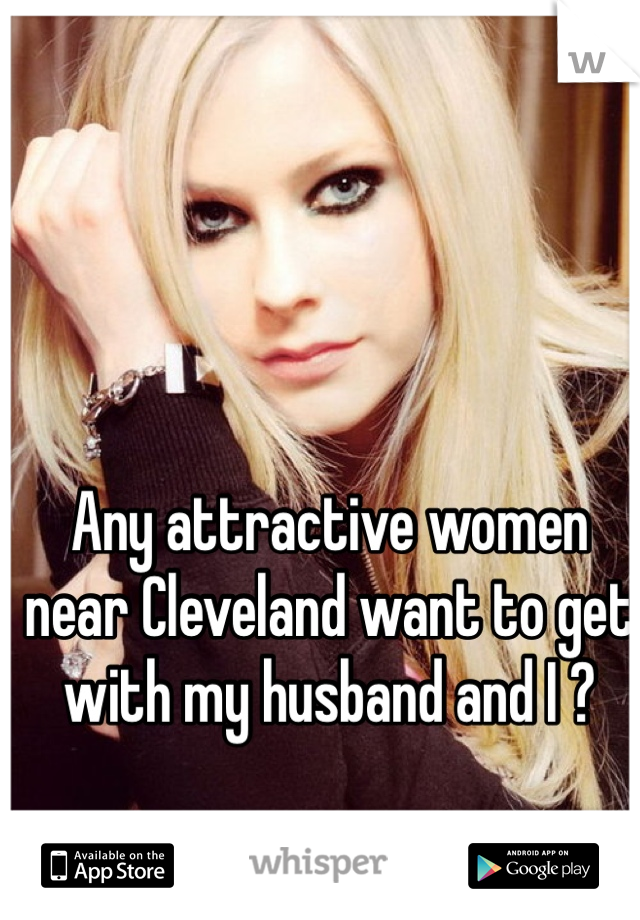 Any attractive women near Cleveland want to get with my husband and I ?