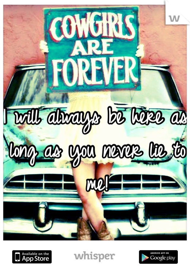 I will always be here as long as you never lie to me!