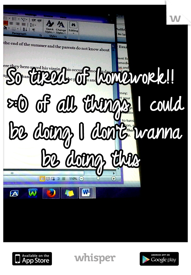 So tired of homework!! >:0 of all things I could be doing I don't wanna be doing this