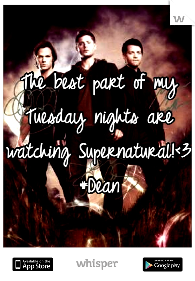 The best part of my Tuesday nights are watching Supernatural!<3 #Dean