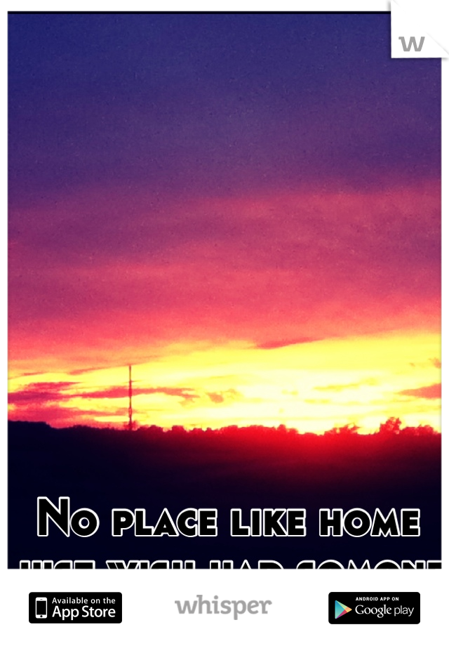 No place like home just wish had somone to enjoy it with