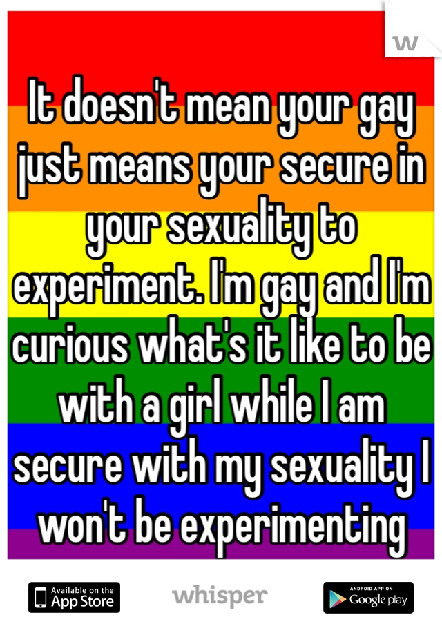 Is it ok to experiment with your sexuality