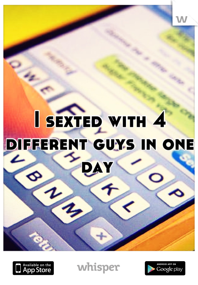 I sexted with 4 different guys in one day