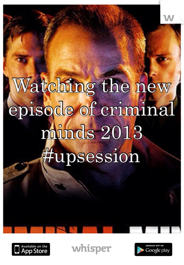 Watching the new episode of criminal minds 2013 #upsession