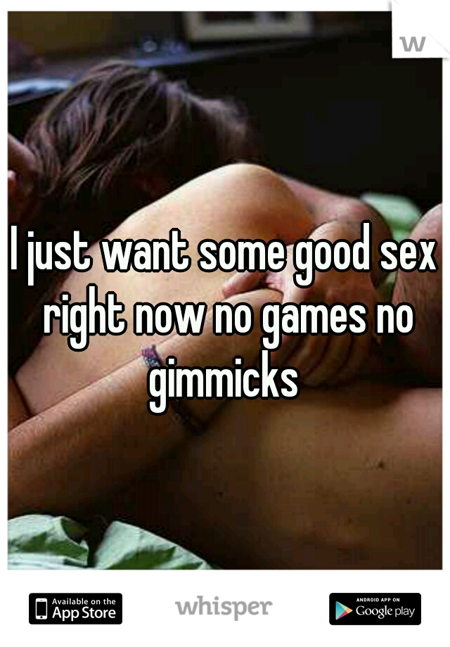 I want some sex now
