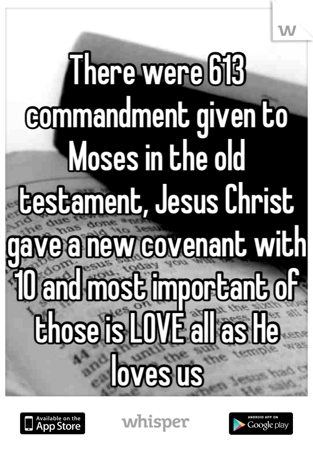 There were 613 commandment given to Moses in the old