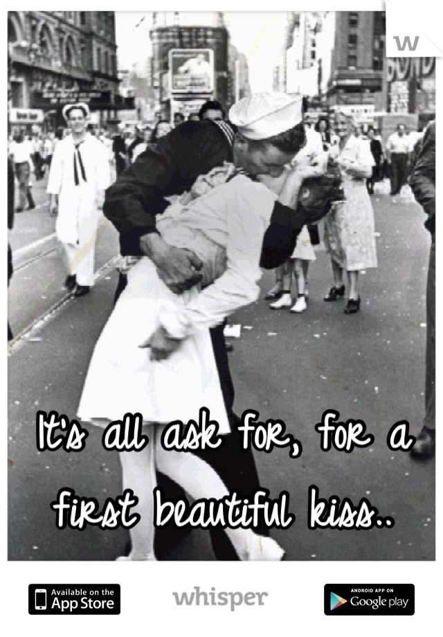 It's all ask for, for a first beautiful kiss..