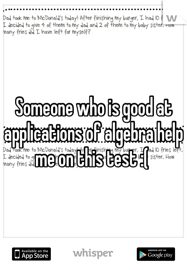 Someone who is good at applications of algebra help me on this test :(