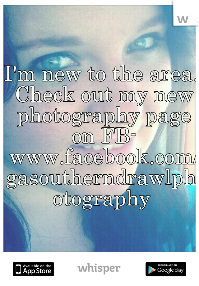 I'm new to the area. Check out my new photography page on FB-  www.facebook.com/gasoutherndrawlphotography
