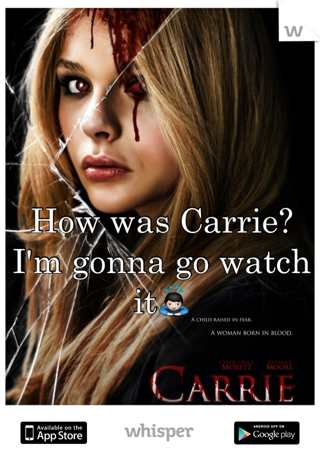 How was Carrie? I'm gonna go watch it🙇