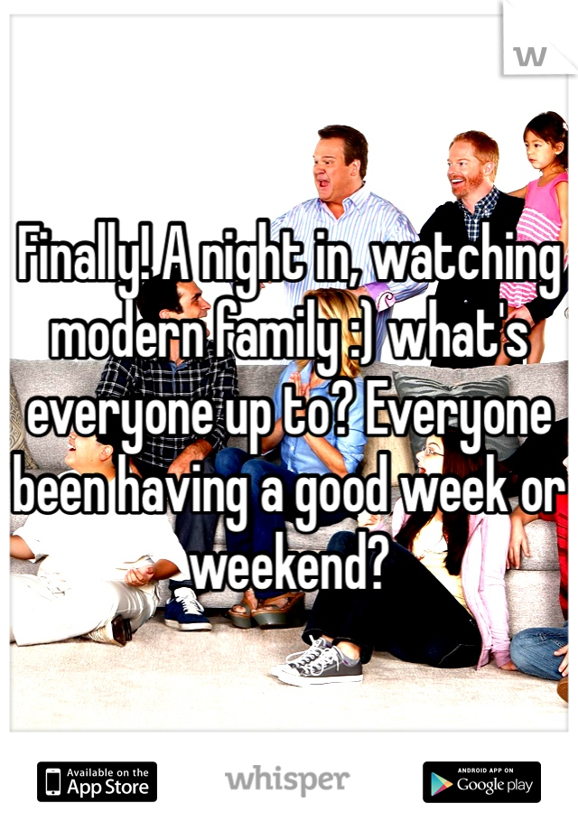 Finally! A night in, watching modern family :) what's everyone up to? Everyone been having a good week or weekend?