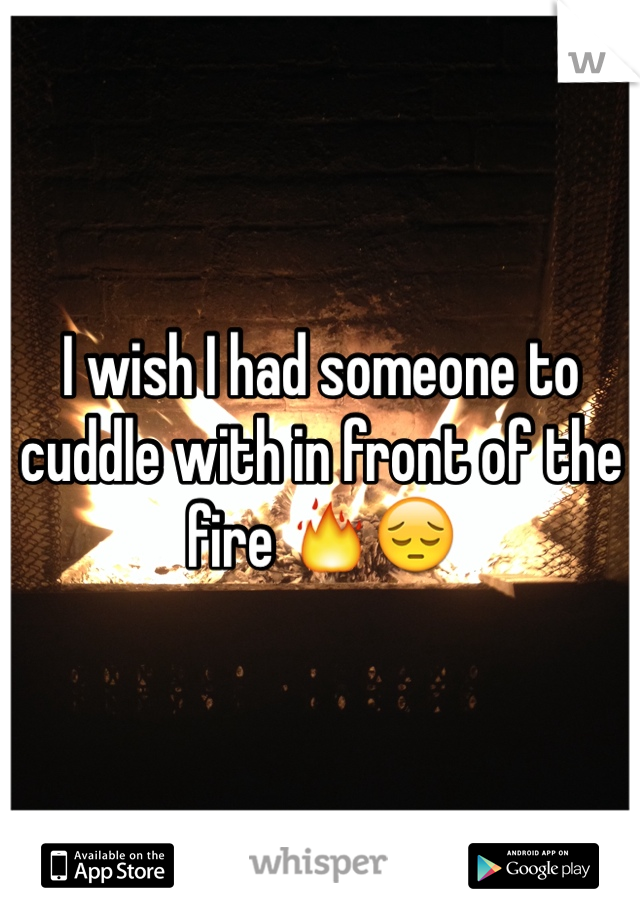 I wish I had someone to cuddle with in front of the fire 🔥😔