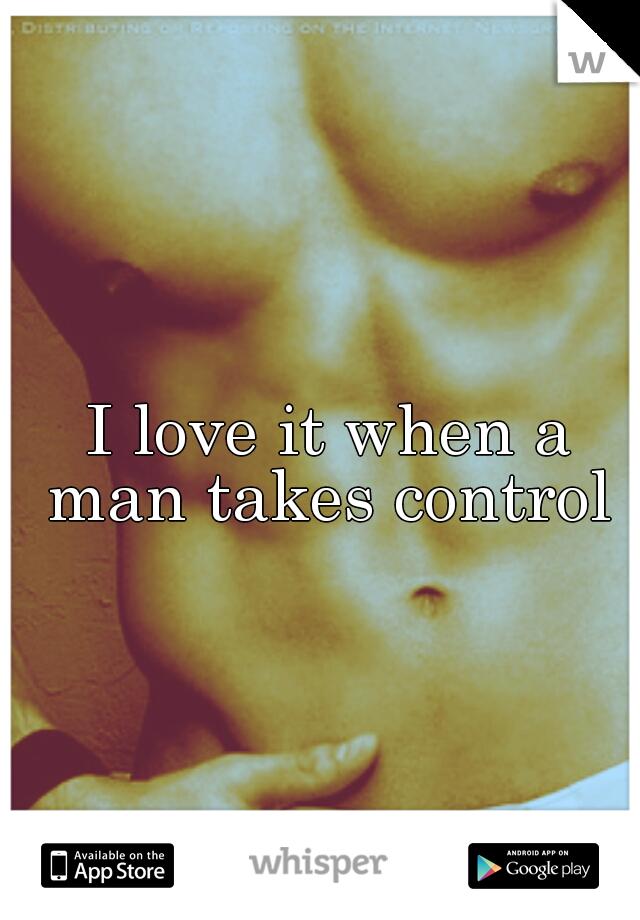 I love it when a man takes control