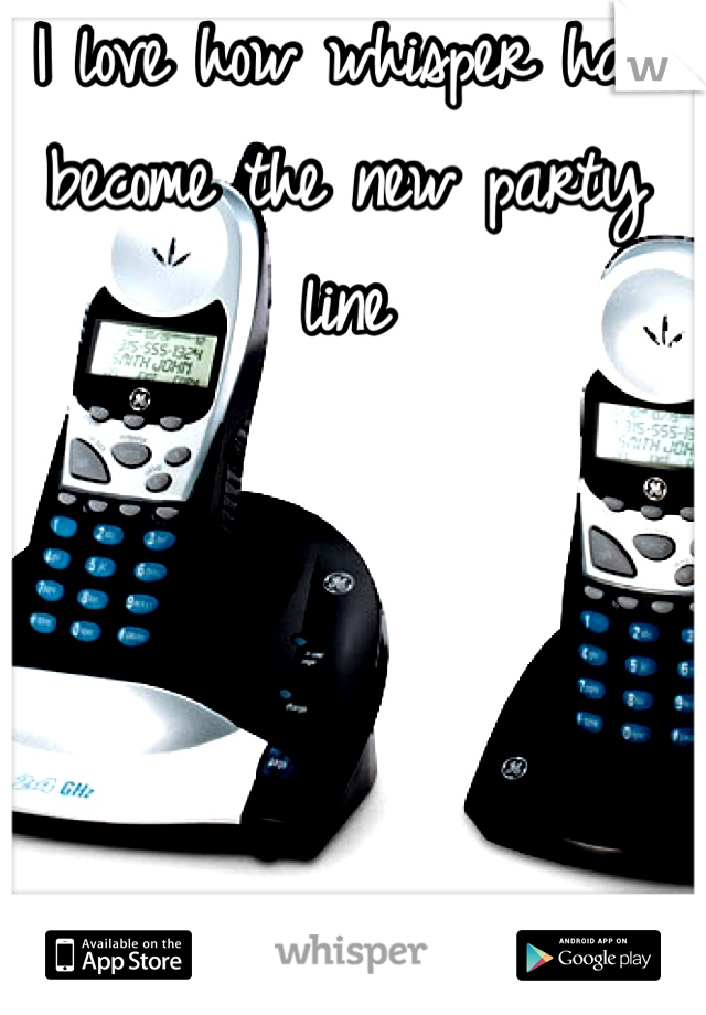 I love how whisper has become the new party line