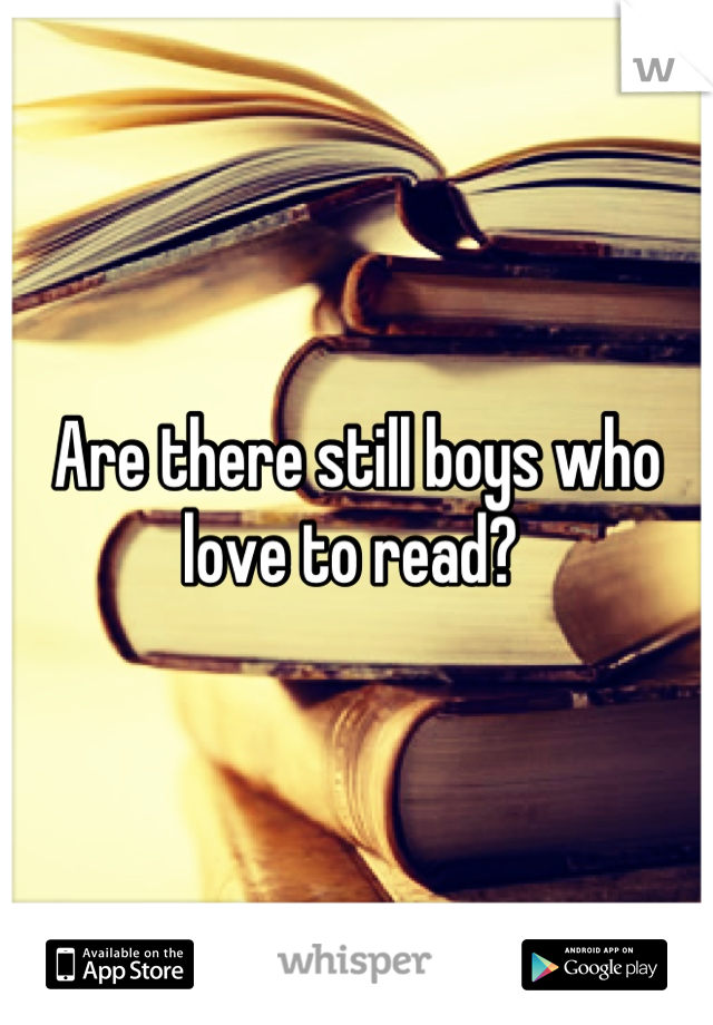 Are there still boys who love to read?