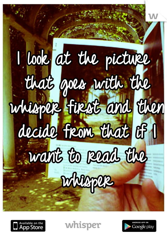I look at the picture that goes with the whisper first and then decide from that if I want to read the whisper