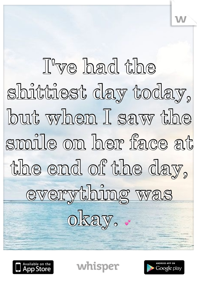 I've had the shittiest day today, but when I saw the smile on her face at the end of the day, everything was okay. 💕