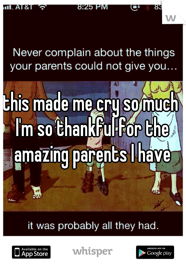 this made me cry so much  I'm so thankful for the amazing parents I have