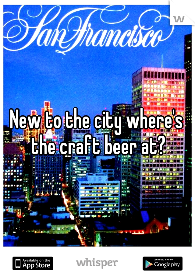 New to the city where's the craft beer at?