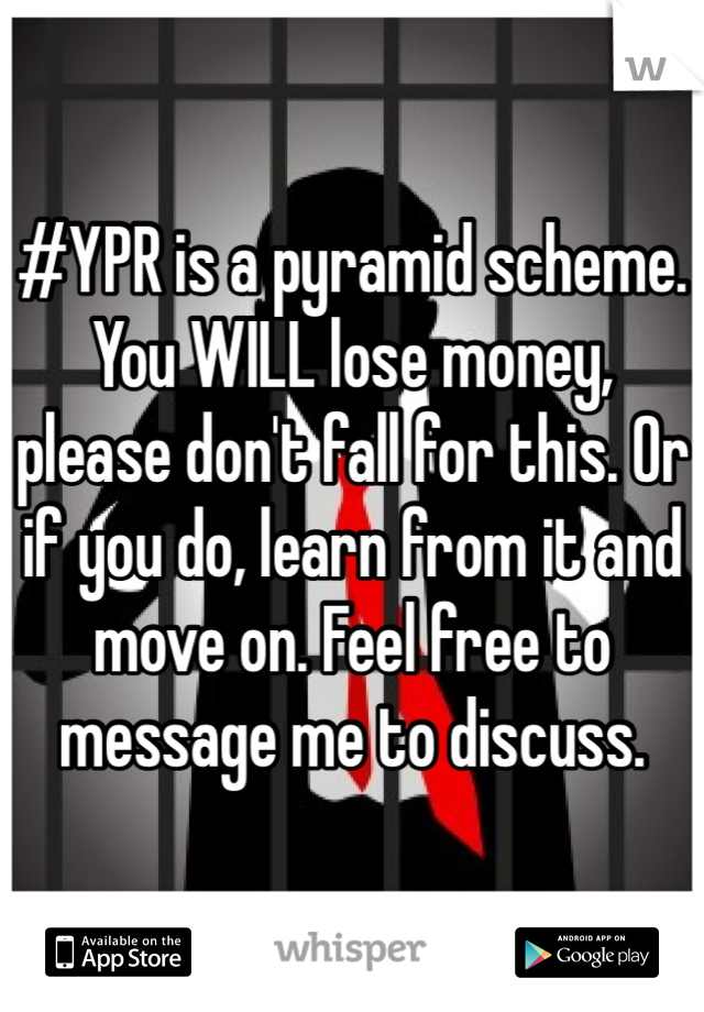 #YPR is a pyramid scheme. You WILL lose money, please don't fall for this. Or if you do, learn from it and move on. Feel free to message me to discuss.