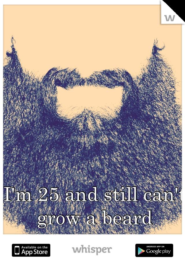 I'm 25 and still can't grow a beard