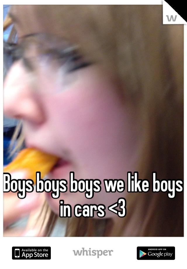 Boys boys boys we like boys in cars <3