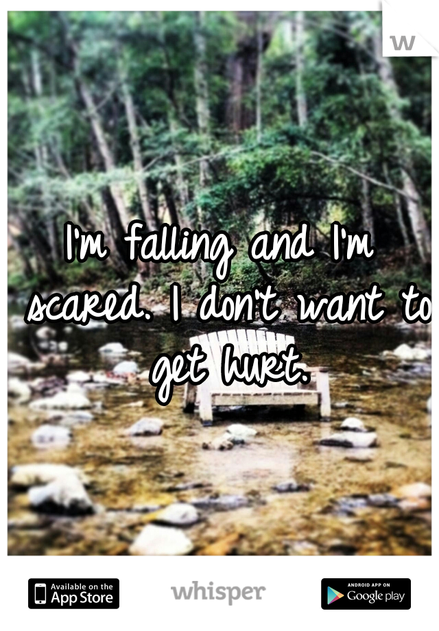 I'm falling and I'm scared. I don't want to get hurt.