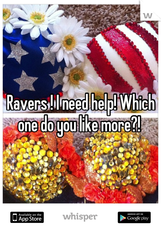 Ravers ! I need help! Which one do you like more?!