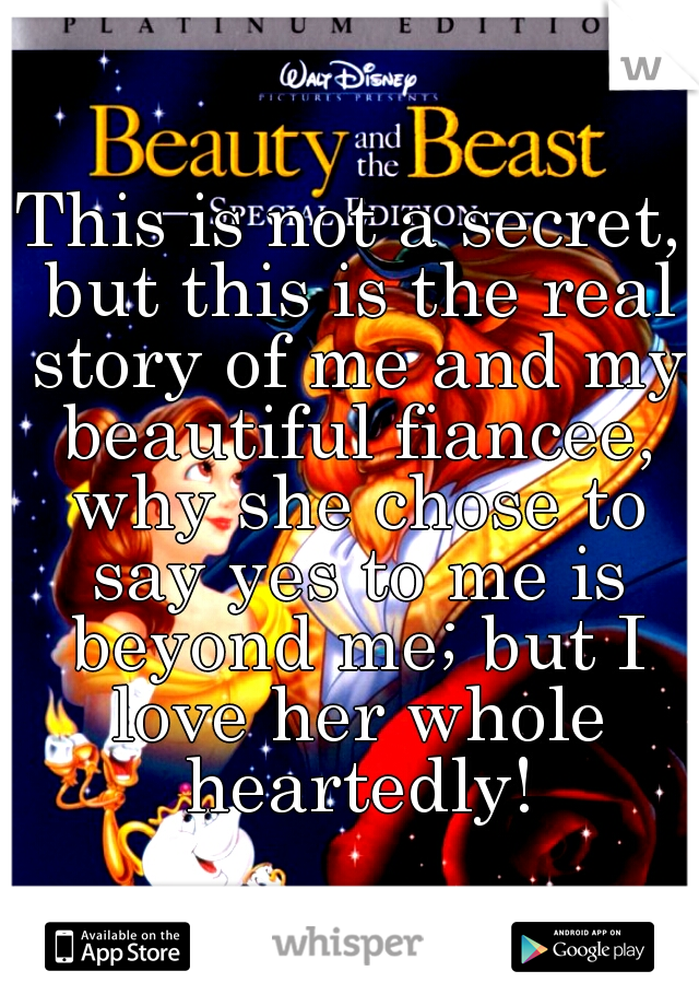 This is not a secret, but this is the real story of me and my beautiful fiancee, why she chose to say yes to me is beyond me; but I love her whole heartedly!