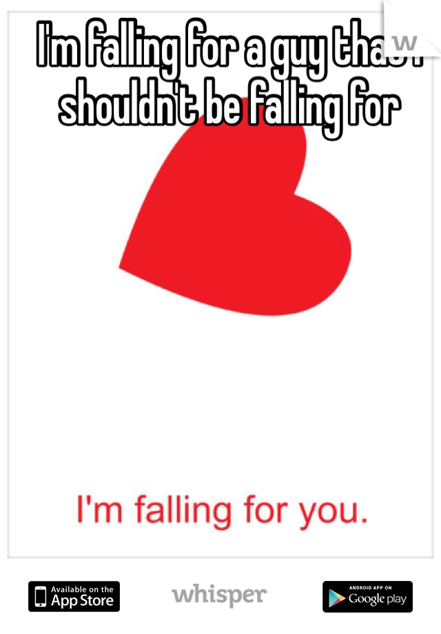 I'm falling for a guy that I shouldn't be falling for
